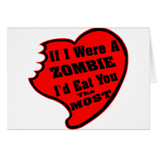 If I Were A Zombie I'd Eat You The Most Card