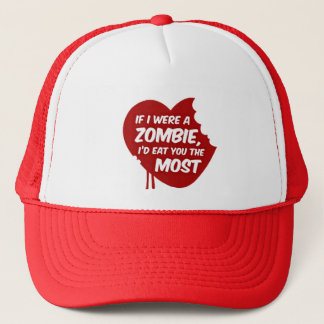 If I were a zombie I'd eat you the most Trucker Hat
