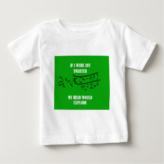 If I were any smarter..... Baby T-Shirt