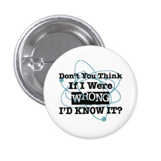 If I Were Wrong I'd Know It - Humor Gift Button