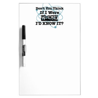 If I Were Wrong I'd Know It - Humor Gift Dry-Erase Board
