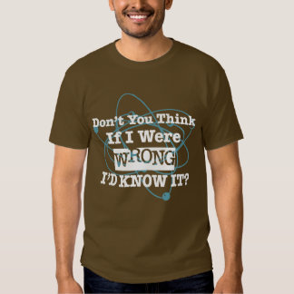 If I Were Wrong I'd Know It - Humor Gift T-Shirt