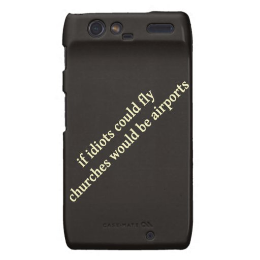 If idiots could fly, churches would be airports motorola droid RAZR cover