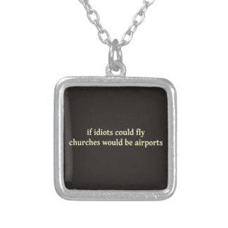If idiots could fly, churches would be airports square pendant necklace