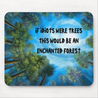 IF IDIOTS WERE TREESTHIS WOULD BE A... MOUSE PADS