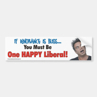 If Ignorance is Bliss.... Car Bumper Sticker