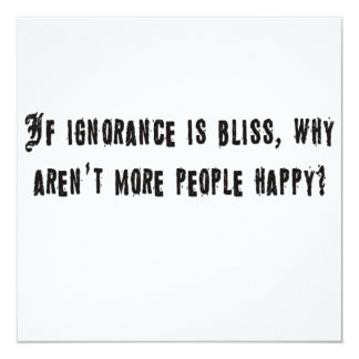 If ignorance is bliss card