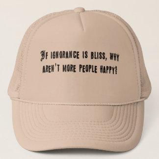If ignorance is bliss trucker hat