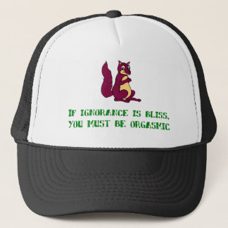 If ignorance is bliss, you must be orgasmic! trucker hat