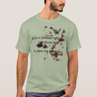 If I'm a zombie shoot me T-Shirt