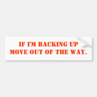 If I'm Backing upMove out of the way. Bumper Sticker