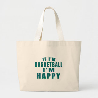 IF I'M BASKETBALL I'M HAPPY LARGE TOTE BAG