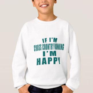 IF I'M CROSS COUNTRY RUNNING I'M HAPPY SWEATSHIRT