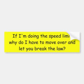If I'm doing the speed limit... Car Bumper Sticker