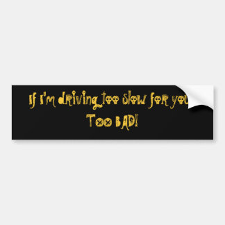If I'm driving too slow for you...... - Customized Bumper Sticker