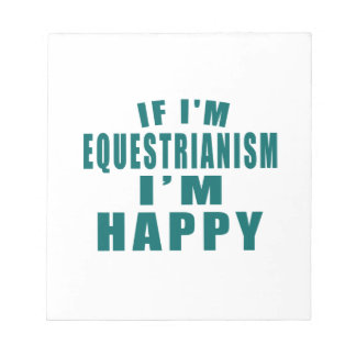 IF I'M EQUESTRIANISM I'M HAPPY NOTEPAD