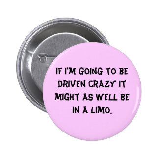 If I'm going to be driven crazy it might as wel... 2 Inch Round Button