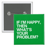 IF I'M HAPPY THEN WHAT'S YOUR PROBLEM -.png 2 Inch Square Button