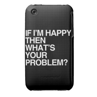 IF I'M HAPPY THEN WHAT'S YOUR PROBLEM -.png iPhone 3 Covers