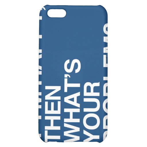 IF I'M HAPPY THEN WHAT'S YOUR PROBLEM -.png iPhone 5C Case