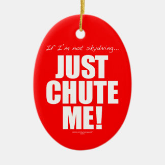 If I'm not skydiving... JUST CHUTE ME! Ceramic Ornament