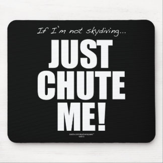 If I'm not skydiving... JUST CHUTE ME! Mouse Pad