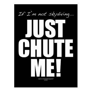 If I'm not skydiving... JUST CHUTE ME! Postcard