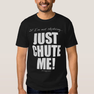 If I'm not skydiving... JUST CHUTE ME! Tee Shirt