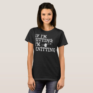 If Im Sitting Im Knitting Tshirt