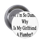If I'm So Dumb Why Is My Girlfriend A Plumber Buttons