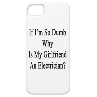 If I'm So Dumb Why Is My Girlfriend An Electrician iPhone 5/5S Cases