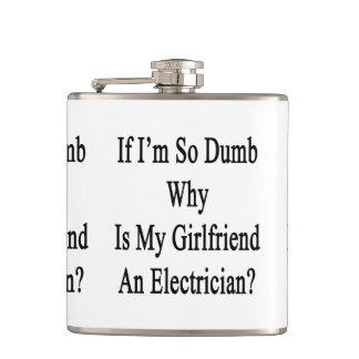 If I'm So Dumb Why Is My Girlfriend An Electrician Hip Flask
