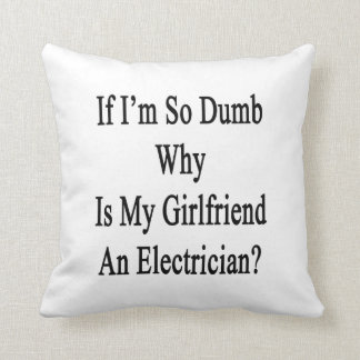 If I'm So Dumb Why Is My Girlfriend An Electrician Pillow