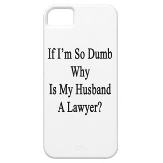 If I'm So Dumb Why Is My Husband A Lawyer iPhone 5/5S Cover