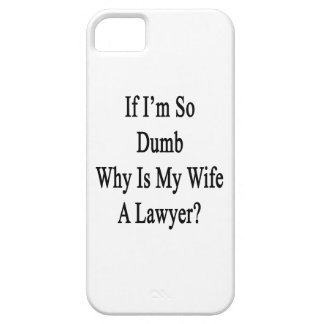 If I'm So Dumb Why Is My Wife A Lawyer iPhone 5/5S Covers