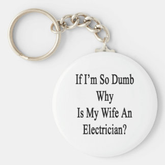 If I'm So Dumb Why Is My Wife An Electrician Keychain