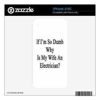 If I'm So Dumb Why Is My Wife An Electrician iPhone 4 Skins