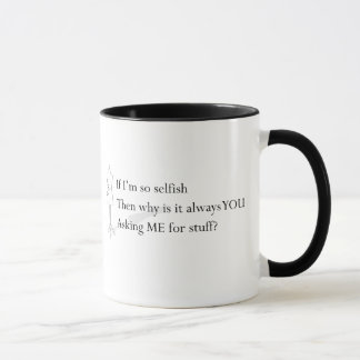 """If I'm so selfish"" Mug"