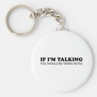 If I'm Talking... You Should Be Taking Notes Basic Round Button Keychain