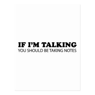 If I'm Talking... You Should Be Taking Notes Postcard