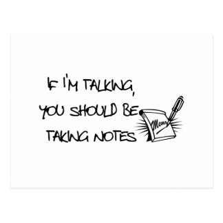 If Im talking, you should be taking notes Post Cards