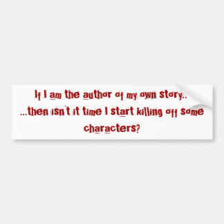 If I'm the Author of My Own Story.... Bumper Sticker