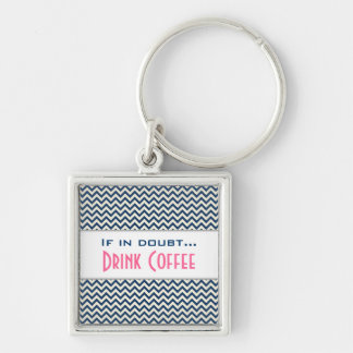 If In Doubt...Drink Coffee Keychain