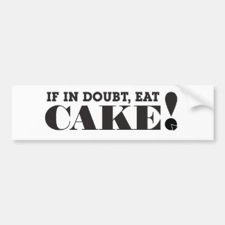 IF IN DOUBT, EAT CAKE! - BUMPER STICKER