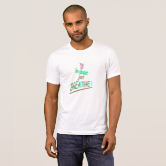 If in doubt just breathe! T-Shirt