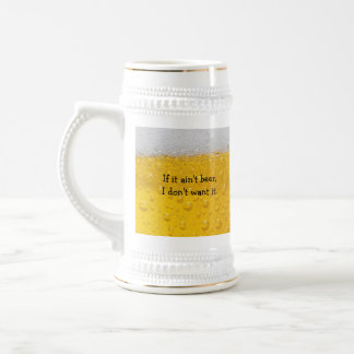 If it ain't beer, i don't want it. beer stein