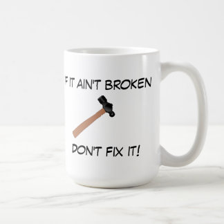 If it ain't broken, don't fix it (or tell Mom) Coffee Mugs