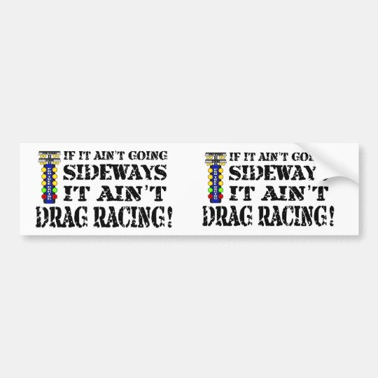 If it Ain't Going Sideways it Ain't Drag Racing Bumper Sticker