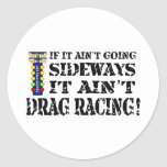 If it Ain't Going Sideways it Ain't Drag Racing Round Stickers