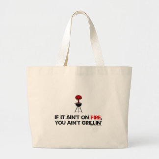 If It Ain't On Fire You Ain't Grilling Large Tote Bag